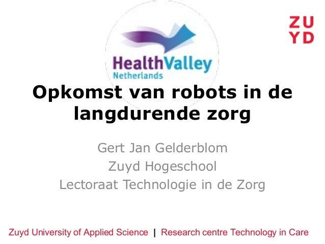 Opkomst van robots in de        langdurende zorg                 Gert Jan Gelderblom                  Zuyd Hogeschool     ...
