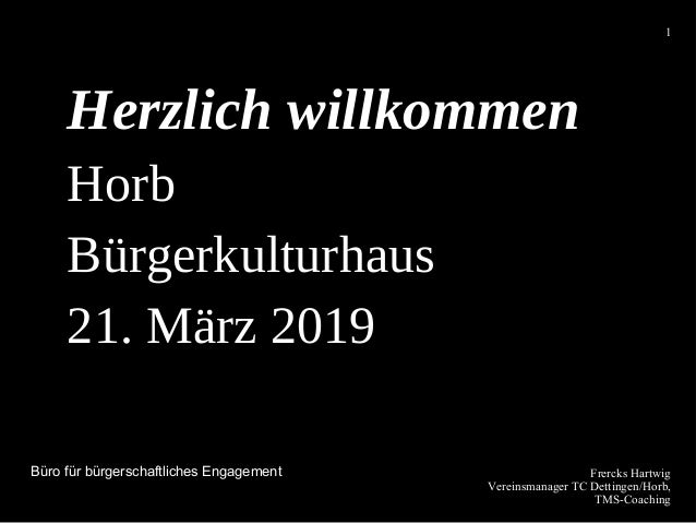 Frercks Hartwig Vereinsmanager TC Dettingen/Horb, TMS-Coaching 1 Herzlich willkommen Horb Bürgerkulturhaus 21. März 2019 B...