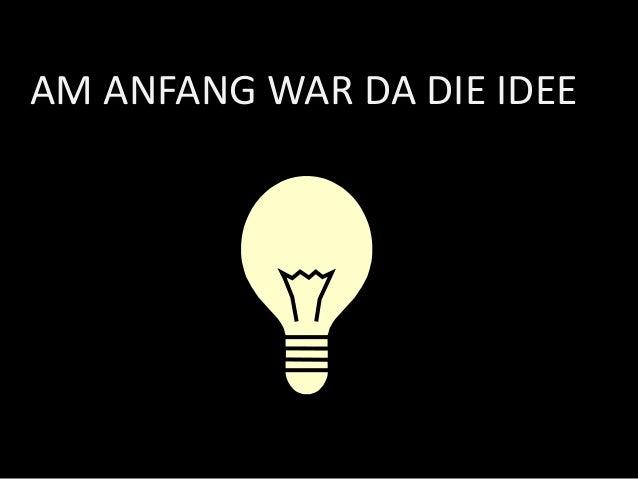 AM ANFANG WAR DA DIE IDEE