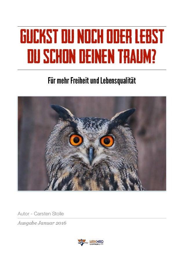 GuckstDunochoderlebst DuschondeinenTraum? Für mehr Freiheit und Lebensqualität Autor - Carsten Stolle Ausgabe Januar 2016
