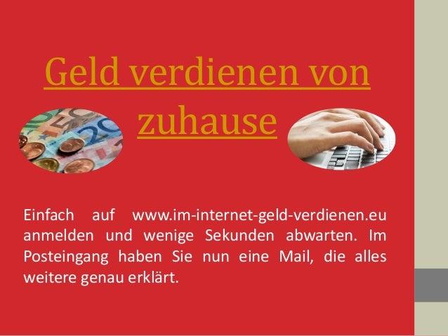 Geld verdienen von zuhause Einfach auf www.im-internet-geld-verdienen.eu anmelden und wenige Sekunden abwarten. Im Postein...