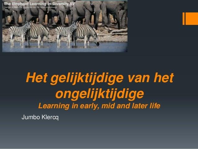 Het gelijktijdige van hetongelijktijdigeLearning in early, mid and later lifeJumbo Klercq