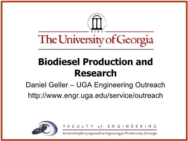 Biodiesel Production and Research Daniel Geller – UGA Engineering Outreach http://www.engr.uga.edu/service/outreach
