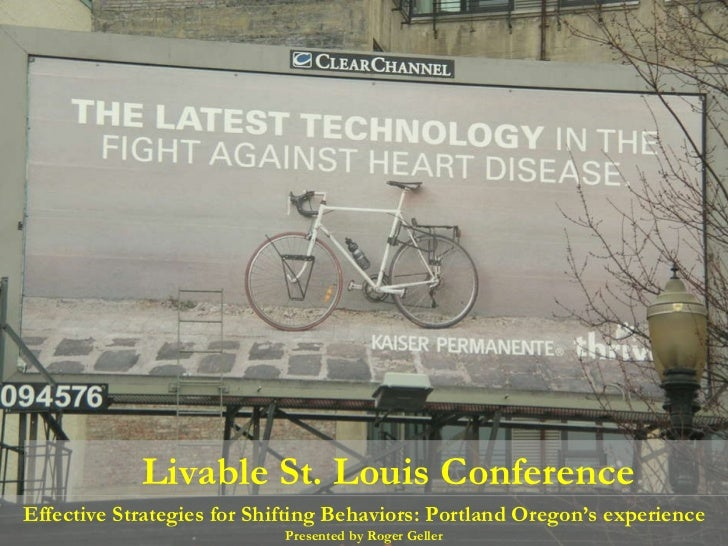 Effective Strategies for Shifting Behaviors: Portland Oregon's experience Presented by Roger Geller Livable St. Louis Conf...