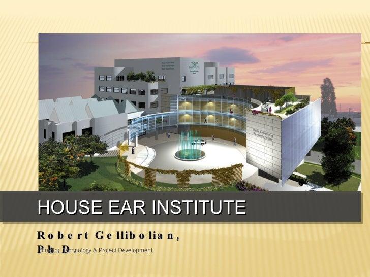 HOUSE EAR INSTITUTE Robert Gellibolian, Ph.D.