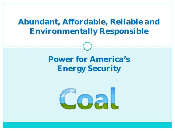 Abundant, Affordable, Reliable and  Environmentally Responsible       Power for America's         Energy Security