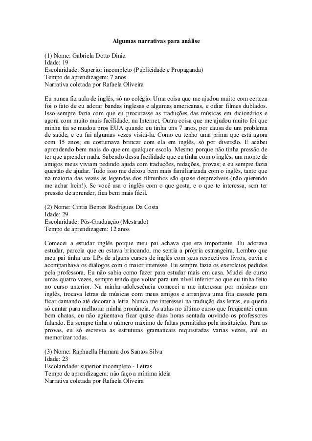 Algumas narrativas para análise(1) Nome: Gabriela Dotto DinizIdade: 19Escolaridade: Superior incompleto (Publicidade e Pro...
