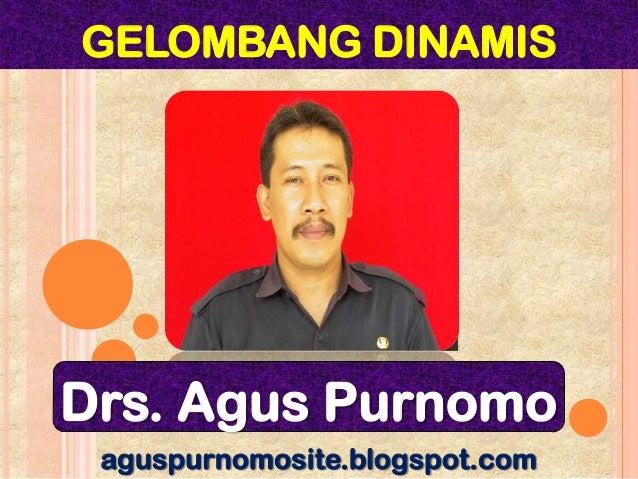 GELOMBANG DINAMISDrs. Agus Purnomo aguspurnomosite.blogspot.com