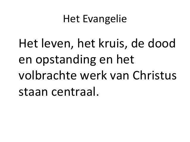 Het Evangelie Het leven, het kruis, de dood en opstanding en het volbrachte werk van Christus staan centraal.