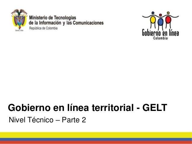 Nivel Técnico – Parte 2 Gobierno en línea territorial - GELT