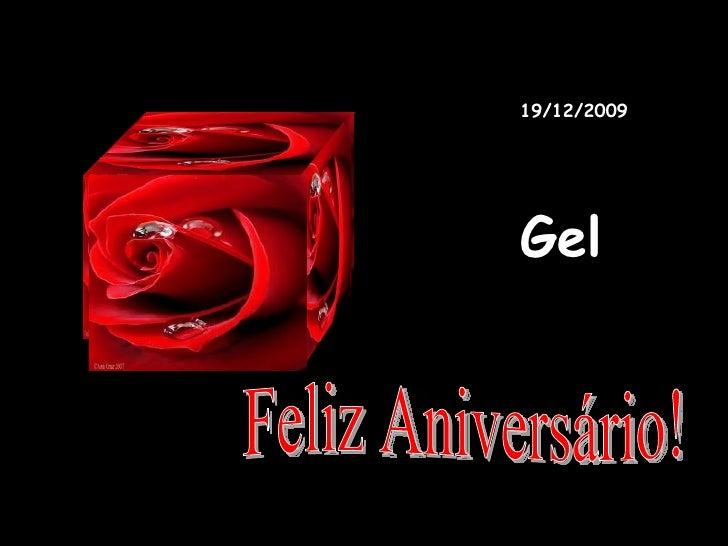 Feliz Aniversário! 19/12/2009 Gel