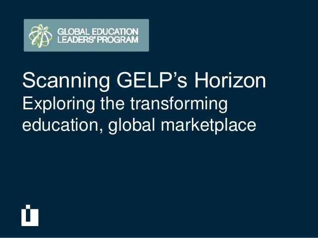 Scanning GELP's HorizonExploring the transformingeducation, global marketplace