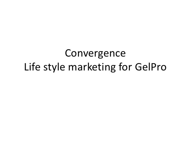 Convergence Life style marketing for GelPro<br />