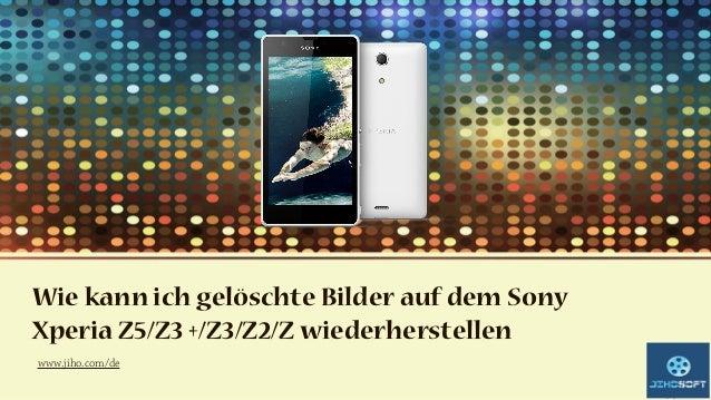 Wie kann ich gelöschte Bilder auf dem Sony Xperia Z5/Z3 +/Z3/Z2/Z wiederherstellen www.jiho.com/de