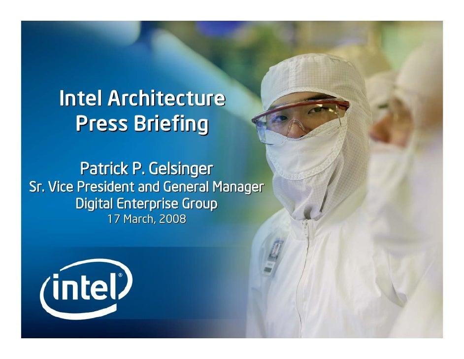 Intel Architecture       Press Briefing          Patrick P. Gelsinger Sr. Vice President and General Manager          Digi...