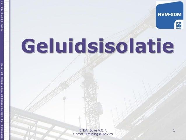 Geluidsisolatie 1B.T.A. Bove V.O.F. Sector: Training & Advies