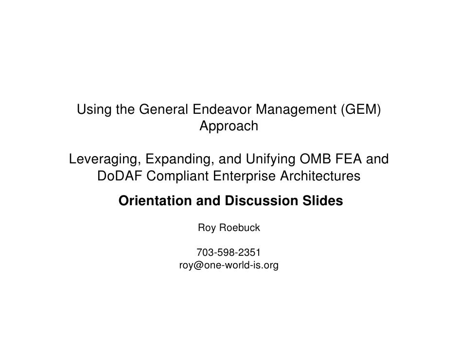 Using the General Endeavor Management (GEM) Approach Leveraging, Expanding, and Unifying OMB FEA and DoDAF Compliant Enter...