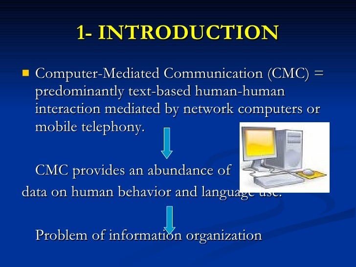 a introduction of computer mediated communication The focus of the schema is on those cmc genres which are written and  23 regarding (i), we decided to introduce a new element  and assign it to  the.