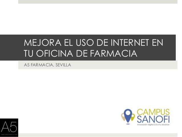 MEJORA EL USO DE INTERNET ENTU OFICINA DE FARMACIAA5 FARMACIA, SEVILLA