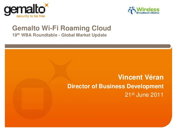 Gemalto Wi-Fi Roaming Cloud19th WBA Roundtable - Global Market Update<br />Vincent Véran<br />Director of Business Develop...