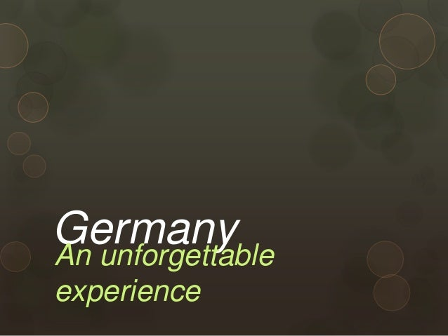 GermanyAn unforgettable experience