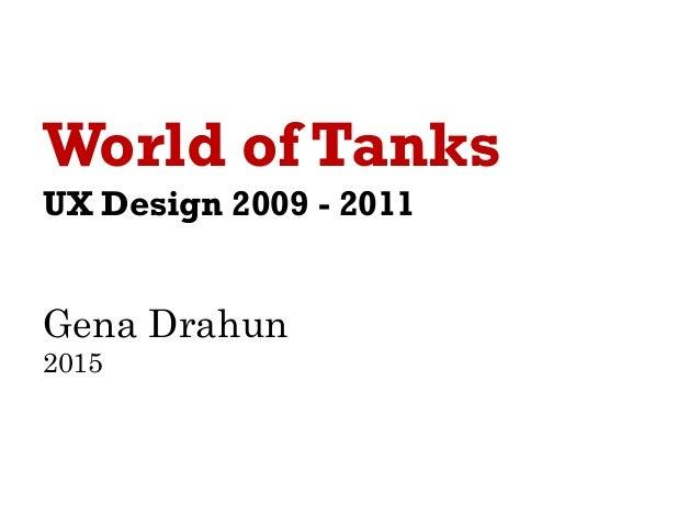 World of Tanks UX Design 2009 - 2011 Gena Drahun 2015