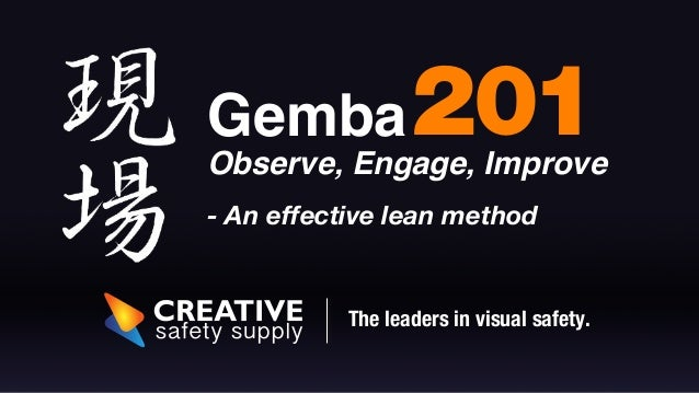 201  Gemba !  Observe, Engage, Improve  - An effective lean method  The leaders in visual safety.