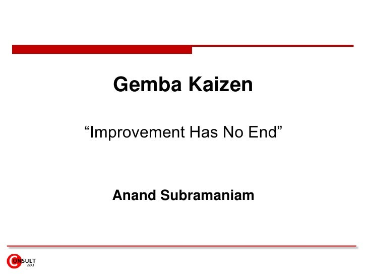 "Gemba Kaizen""Improvement Has No End""   Anand Subramaniam"