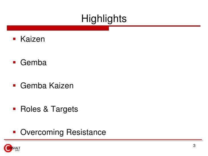 Highlights Kaizen Gemba Gemba Kaizen Roles & Targets Overcoming Resistance                                 3