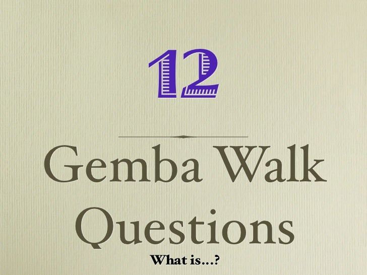 12Gemba Walk Questions   What is...?