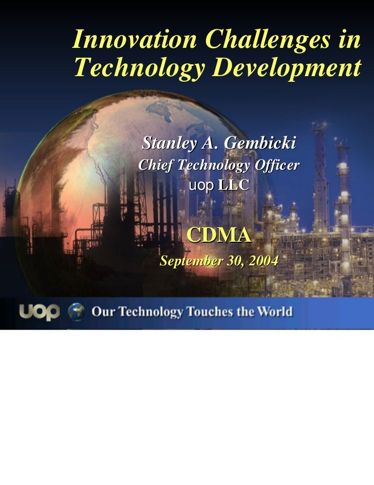 Innovation Challenges inTechnology Development     Stanley A. Gembicki     Chief Technology Officer            uop LLC    ...