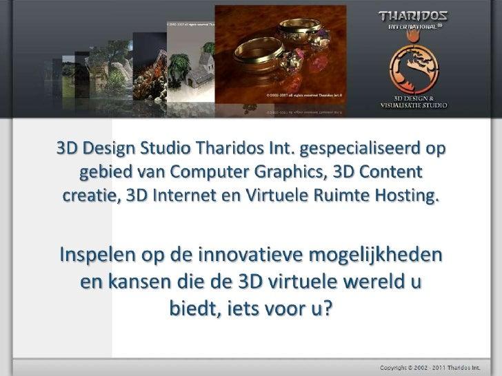 3D Design Studio Tharidos Int. gespecialiseerd op gebied van Computer Graphics, 3D Content creatie,3D Internet en Virtuele...