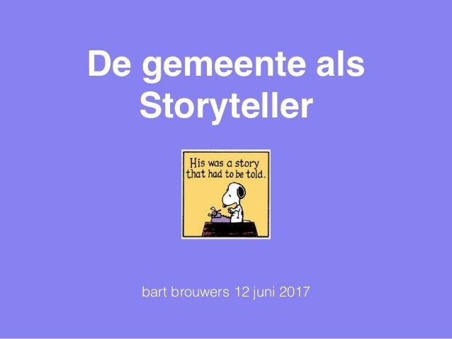 De gemeente als Storyteller bart brouwers 12 juni 2017