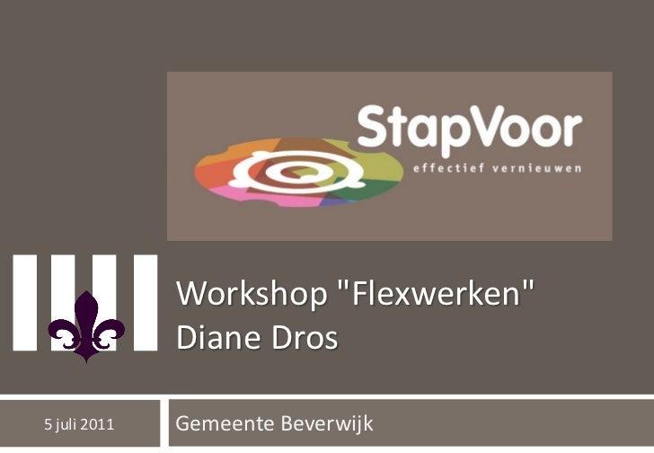 """Workshop """"Flexwerken""""              Diane Dros5 juli 2011   Gemeente Beverwijk"""