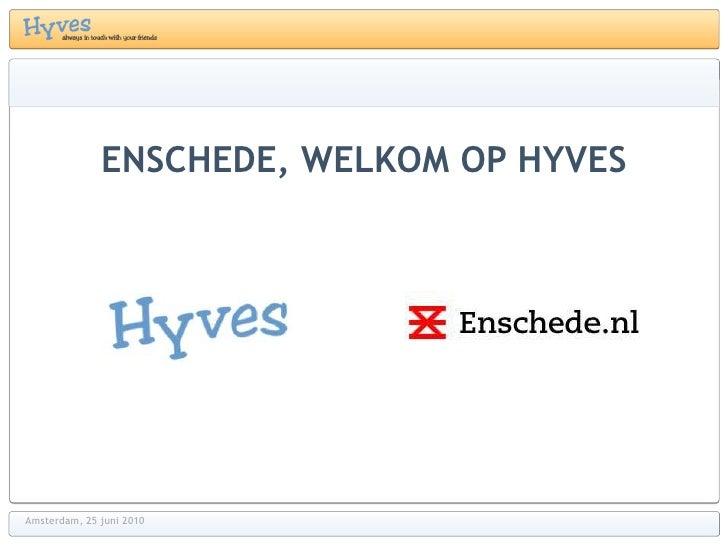 Enschede, welkom op hyves<br />Amsterdam, 25 juni 2010<br />