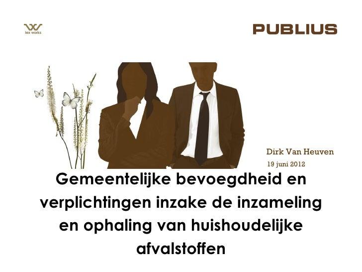 Dirk Van Heuven                            19 juni 2012  Gemeentelijke bevoegdheid enverplichtingen inzake de inzameling  ...