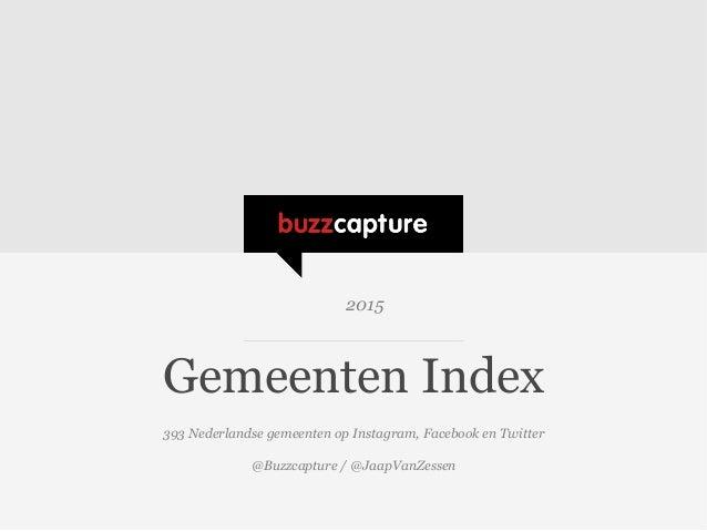 Gemeenten Index 393 Nederlandse gemeenten op Instagram, Facebook en Twitter @Buzzcapture / @JaapVanZessen 2015