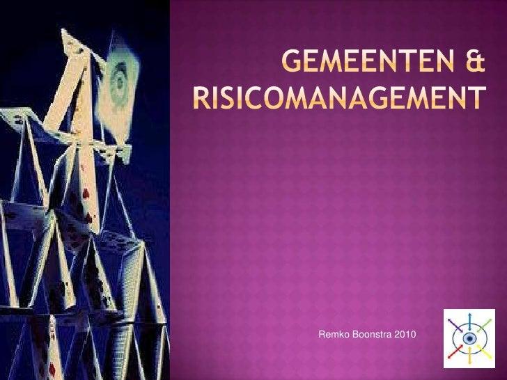 Gemeenten & Risicomanagement<br />Remko Boonstra 2010<br />