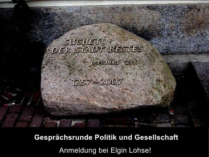 Gesprächsrunde Politik und Gesellschaft Anmeldung bei Elgin Lohse!