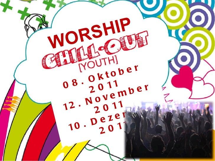 08. Oktober 2011 12. November 2011 10. Dezember 2011 WORSHIP