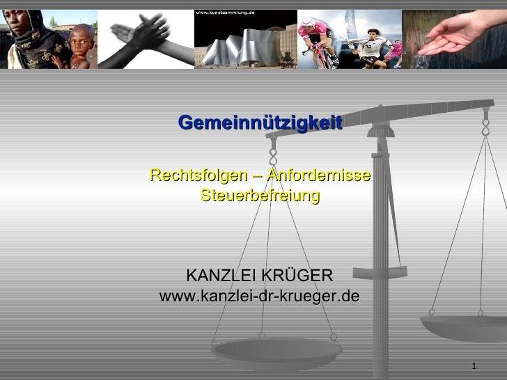Gemeinnützigkeit Rechtsfolgen – Anfordernisse Steuerbefreiung KANZLEI KRÜGER www.kanzlei-dr-krueger.de