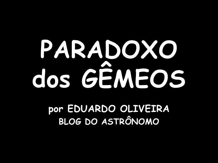 PARADOXO dos GÊMEOS por EDUARDO OLIVEIRA BLOG DO ASTRÔNOMO