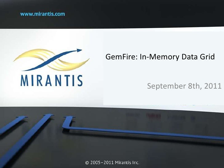 GemFire: In-Memory Data Grid<br />September 8th, 2011<br />