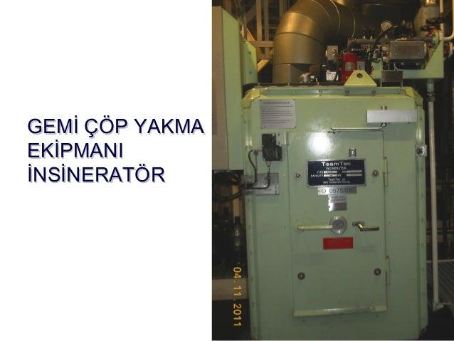 •  Incineratorler, MARPOL 73/78 Annex V kapsamında gemilerde operasyon sonucu oluşan katı atıkların yakılması için üretilm...