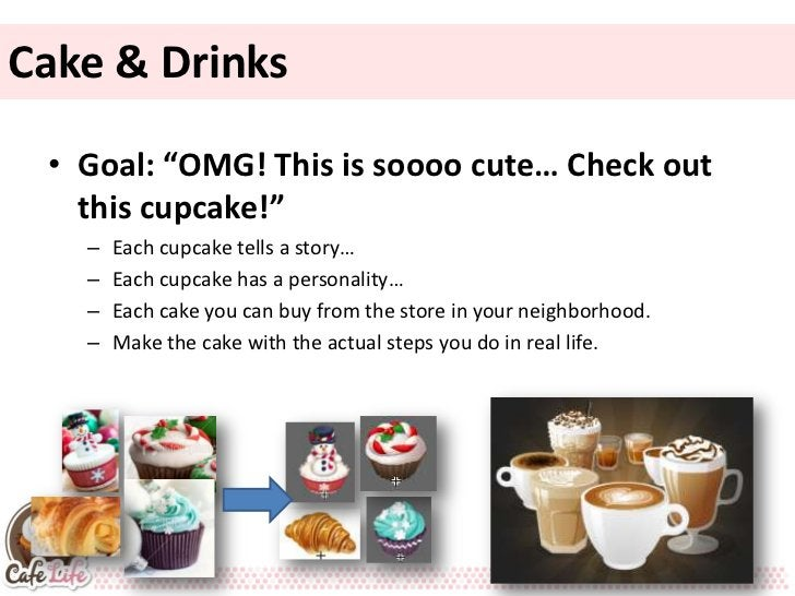 "Cake & Drinks • Goal: ""OMG! This is soooo cute… Check out   this cupcake!""   –   Each cupcake tells a story…   –   Each cu..."