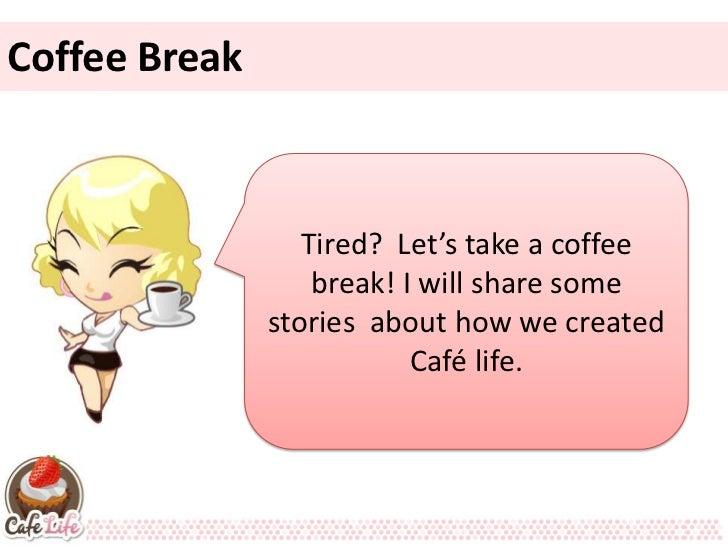 Coffee Break !  Coffee Break               Tired? Let's take a coffee                break! I will share some            s...
