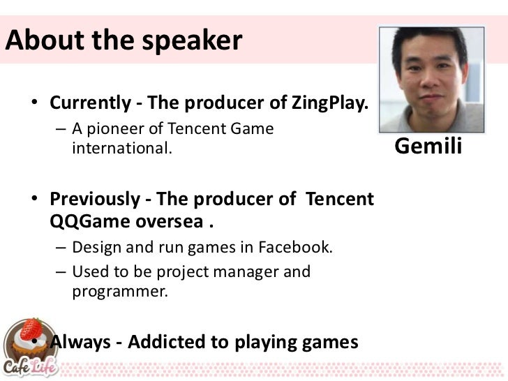 About the speaker • Currently - The producer of ZingPlay.   – A pioneer of Tencent Game     international.                ...