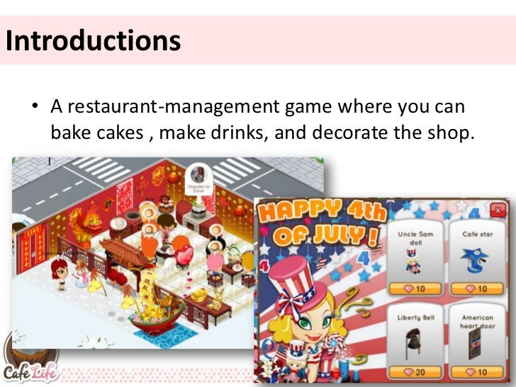 Introductions  Introductions • A restaurant-management game where you can   bake cakes , make drinks, and decorate the shop.