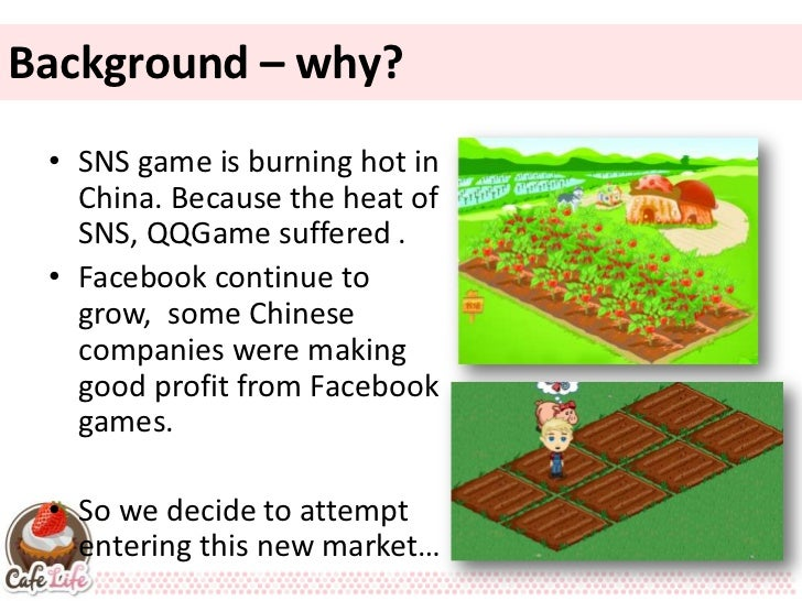 Background – why? • SNS game is burning hot in   China. Because the heat of   SNS, QQGame suffered . • Facebook continue t...