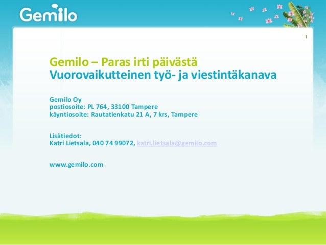 Gemilo – Paras irti päivästä Vuorovaikutteinen työ- ja viestintäkanava Gemilo Oy postiosoite: PL 764, 33100 Tampere käynti...